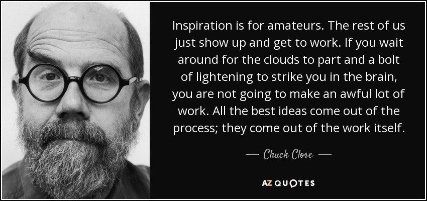 quote-inspiration-is-for-amateurs-the-rest-of-us-just-show-up-and-get-to-work-if-you-wait-chuck-close-72-81-62